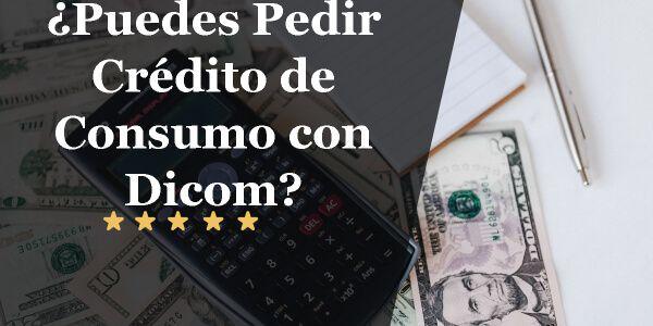 ¿Puedes Pedir Crédito de Consumo con Dicom