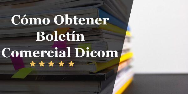 Cómo Obtener Boletín Comercial Dicom