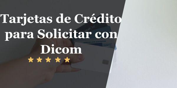 Tarjetas de Crédito para Solicitar estando en Dicom